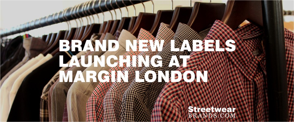 Brand New Labels Launching At Margin London StreetwearBrands.com Streetwear Brands