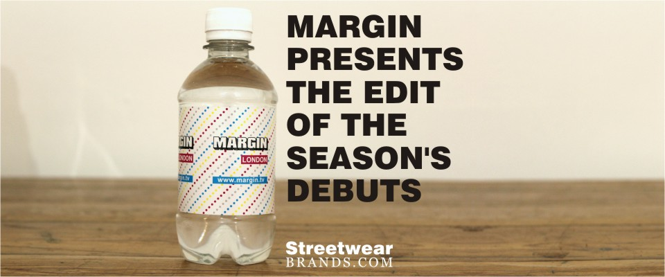 MARGIN PRESENTS THE EDIT OF THE SEASON'S DEBUTS - StreetwearBrands.com Streetwear Brands