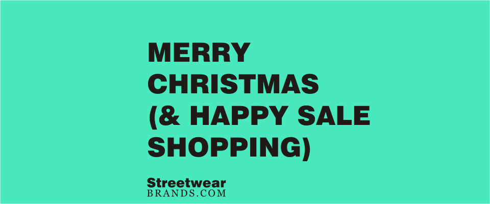 Merry Christmas & Happy Sale Shopping from Streetwear Brands / StreetwearBrands.com